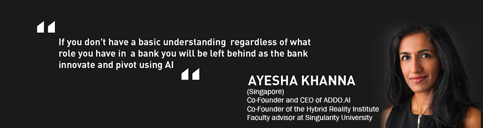 """If you don't have a basic understanding regardless of what role you have in a bank, you will be left behind as the bank innovates and pivots using AI."" - Ayesha Khanna, Co-Founder and CEO of ADDO.AI"